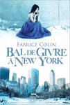 Fabrice Colin - Bal de givre à New-York