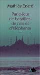 Mathias Enard - Parle-leur de batailles, de rois et d'éléphants